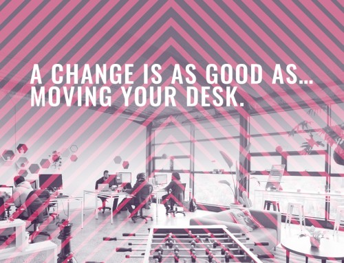A Change is as good as … moving your desk …